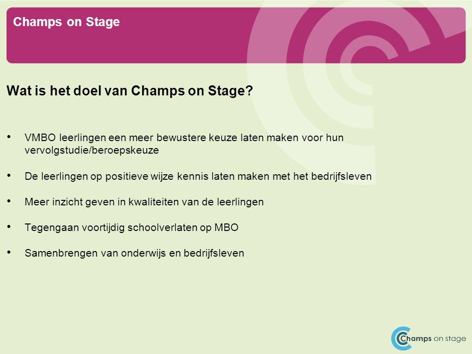 Champs on Stage Wat is het doel van Champs on Stage? VMBO leerlingen een meer bewustere keuze laten maken voor hun vervolgstudie/beroepskeuze De leerl