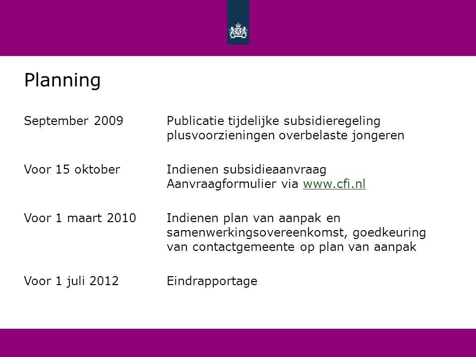 Planning September 2009Publicatie tijdelijke subsidieregeling plusvoorzieningen overbelaste jongeren Voor 15 oktoberIndienen subsidieaanvraag Aanvraag