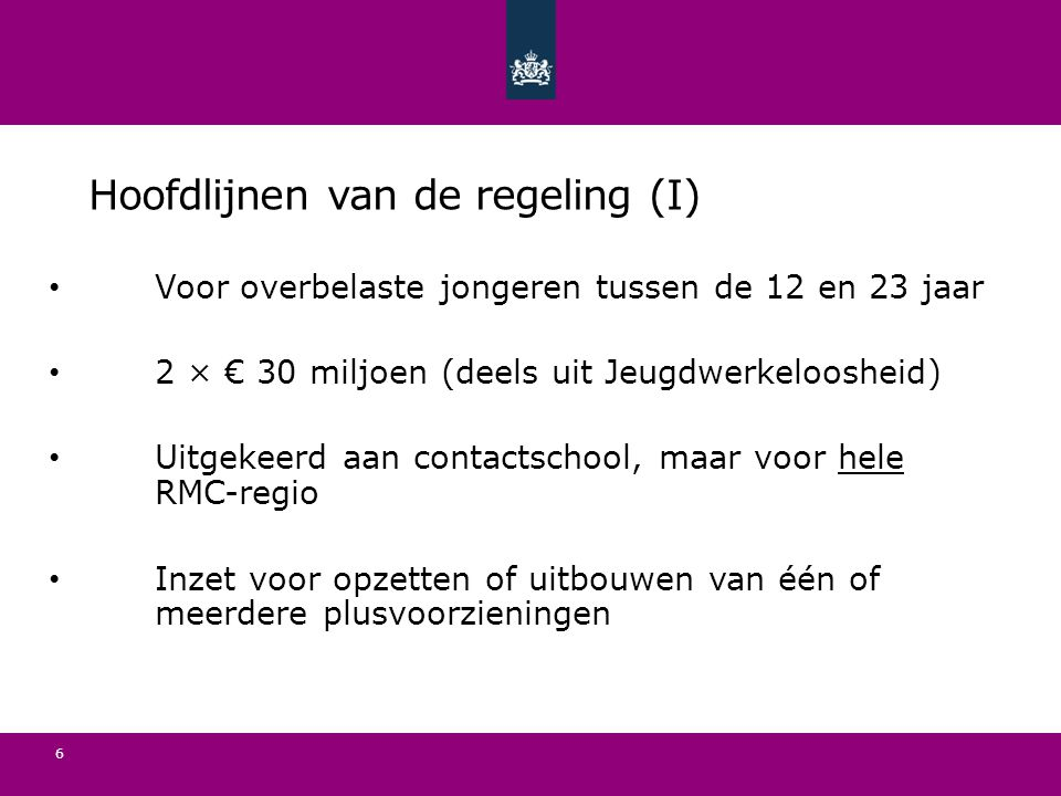 Hoofdlijnen van de regeling (I) Voor overbelaste jongeren tussen de 12 en 23 jaar 2 × € 30 miljoen (deels uit Jeugdwerkeloosheid) Uitgekeerd aan contactschool, maar voor hele RMC-regio Inzet voor opzetten of uitbouwen van één of meerdere plusvoorzieningen 6