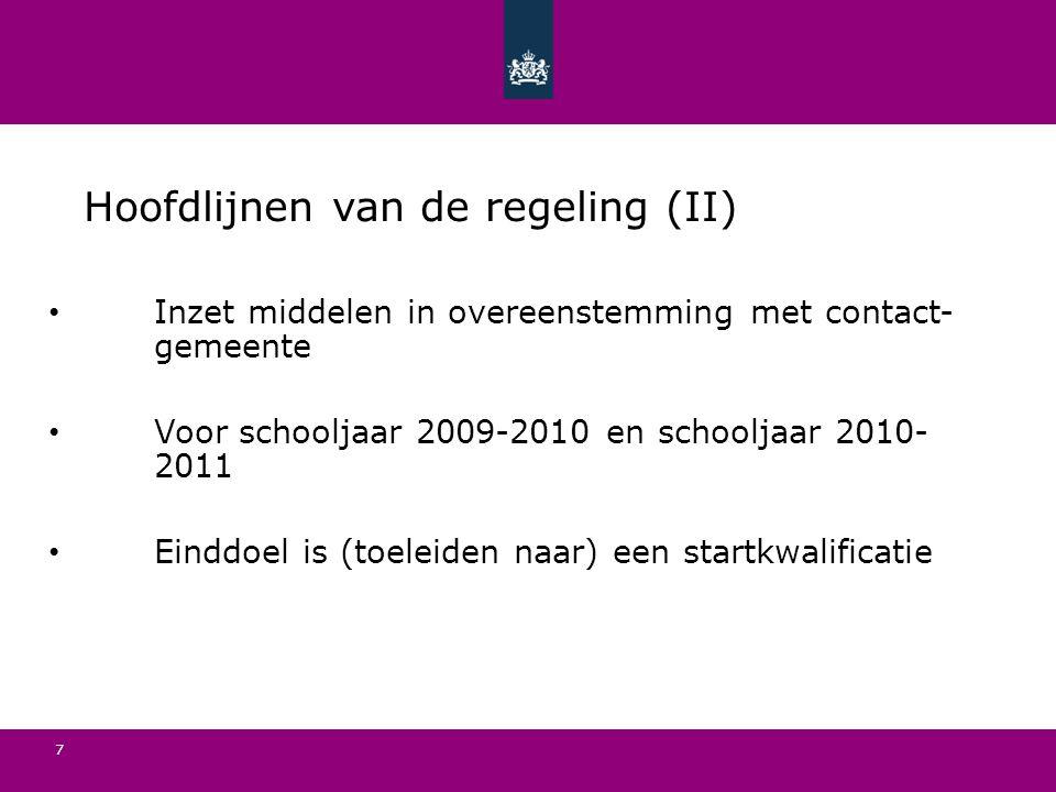 Hoofdlijnen van de regeling (II) Inzet middelen in overeenstemming met contact- gemeente Voor schooljaar 2009-2010 en schooljaar 2010- 2011 Einddoel is (toeleiden naar) een startkwalificatie 7