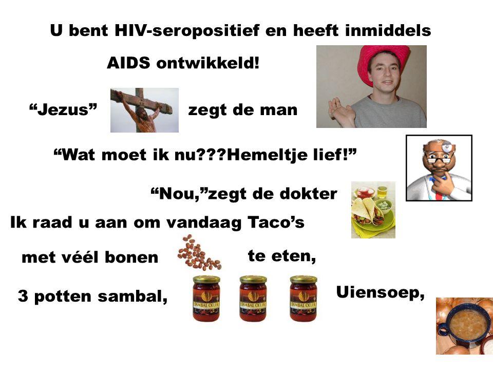 U bent HIV-seropositief en heeft inmiddels AIDS ontwikkeld.