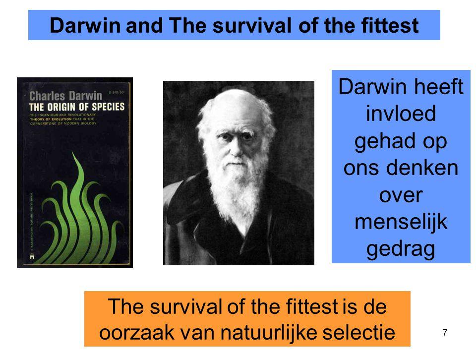 7 The survival of the fittest is de oorzaak van natuurlijke selectie Darwin and The survival of the fittest Darwin heeft invloed gehad op ons denken o