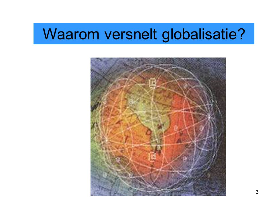 3 Waarom versnelt globalisatie