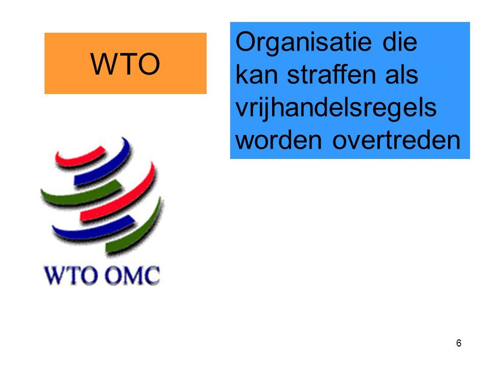 7 GATT 1947: 23 landen 1994: 110 landen WTO 1995: 110 landen 2009: 153 landen negotiating with 30 landen WTO