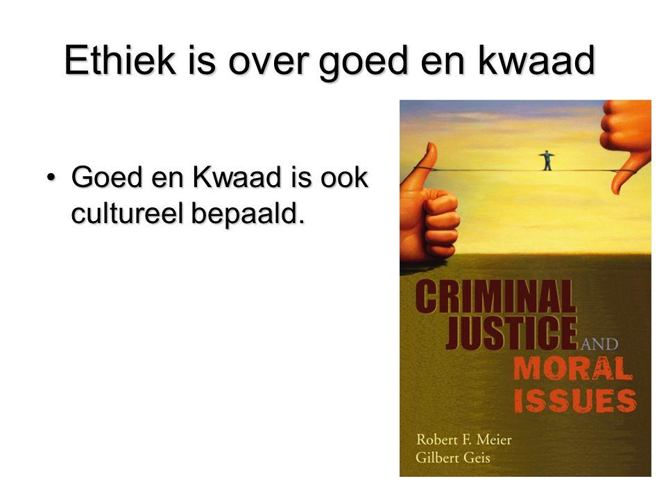 Ethiek is over goed en kwaad Ethiek is over goed en kwaad Goed en Kwaad is ook cultureel bepaald.Goed en Kwaad is ook cultureel bepaald.