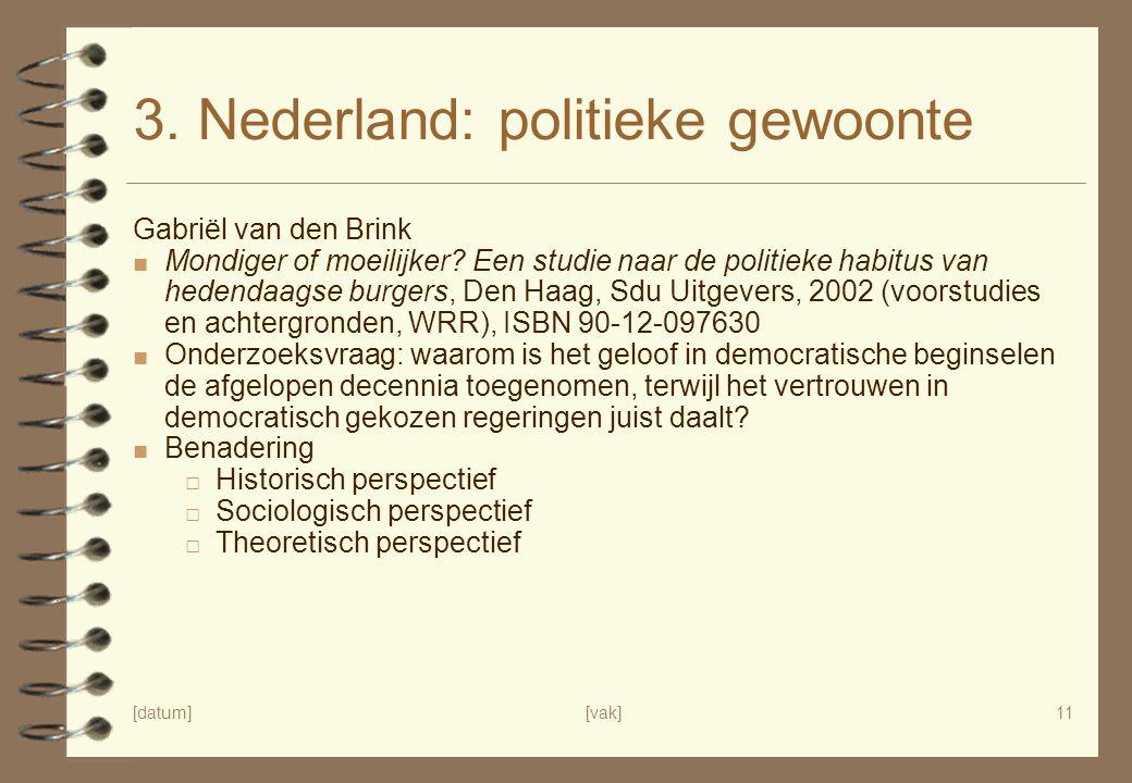 [datum][vak]11 3. Nederland: politieke gewoonte Gabriël van den Brink ■ Mondiger of moeilijker? Een studie naar de politieke habitus van hedendaagse b