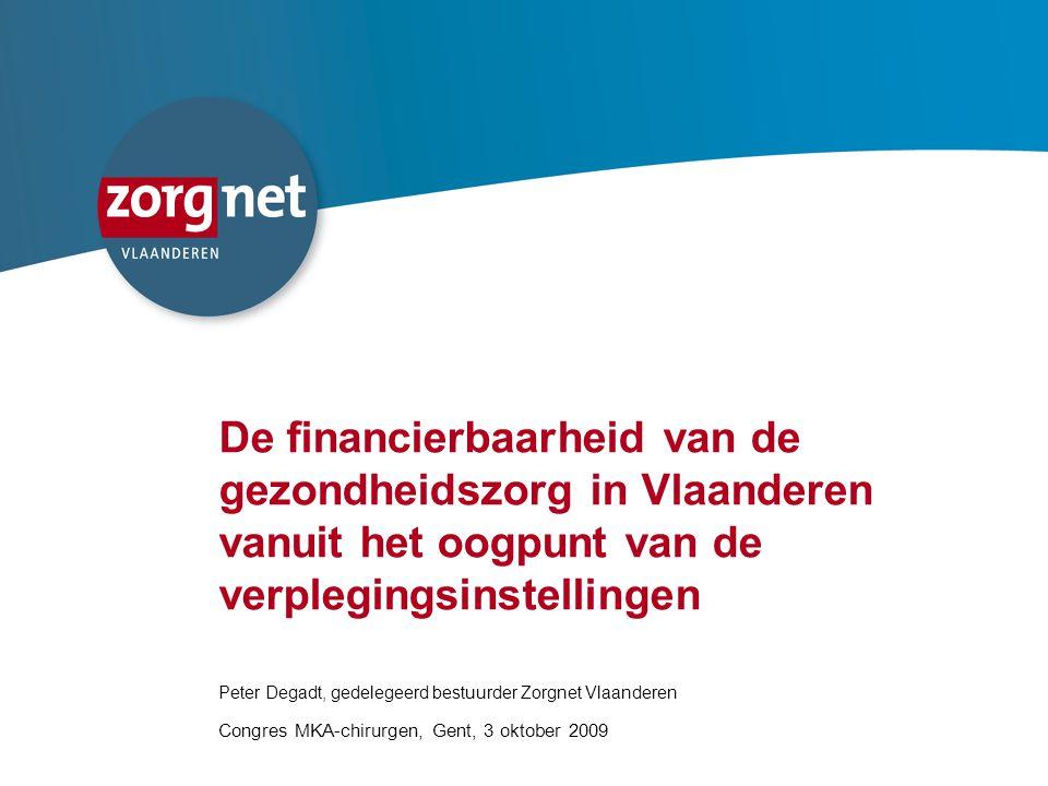1 De financierbaarheid van de gezondheidszorg in Vlaanderen vanuit het oogpunt van de verplegingsinstellingen Peter Degadt, gedelegeerd bestuurder Zor
