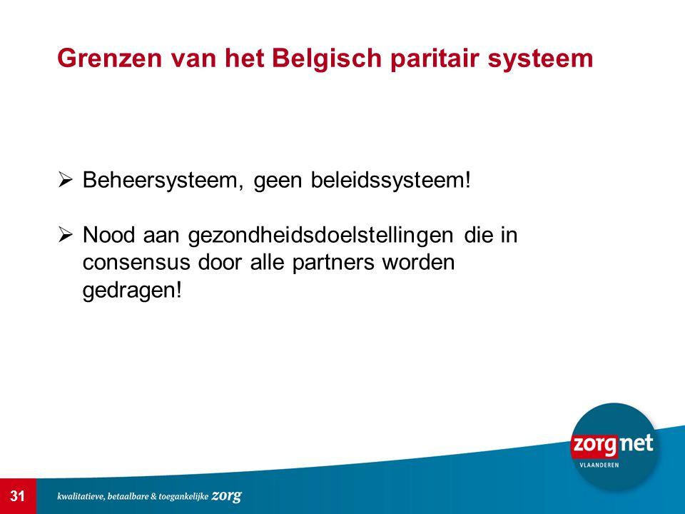 31 Grenzen van het Belgisch paritair systeem  Beheersysteem, geen beleidssysteem!  Nood aan gezondheidsdoelstellingen die in consensus door alle par