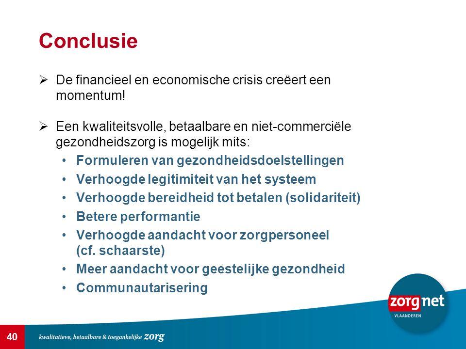 40 Conclusie  De financieel en economische crisis creëert een momentum!  Een kwaliteitsvolle, betaalbare en niet-commerciële gezondheidszorg is moge