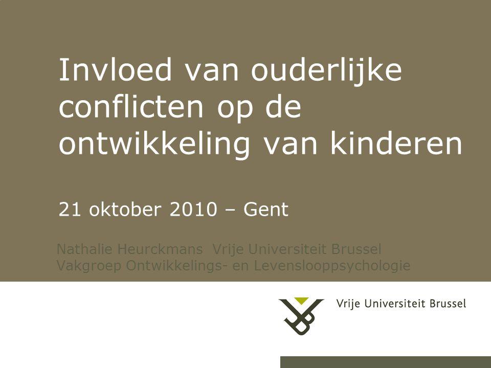 Invloed van ouderlijke conflicten op de ontwikkeling van kinderen 21 oktober 2010 – Gent Nathalie Heurckmans Vrije Universiteit Brussel Vakgroep Ontwi