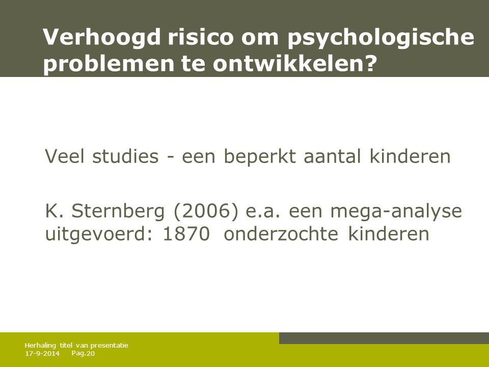 Pag. Verhoogd risico om psychologische problemen te ontwikkelen? Veel studies - een beperkt aantal kinderen K. Sternberg (2006) e.a. een mega-analyse