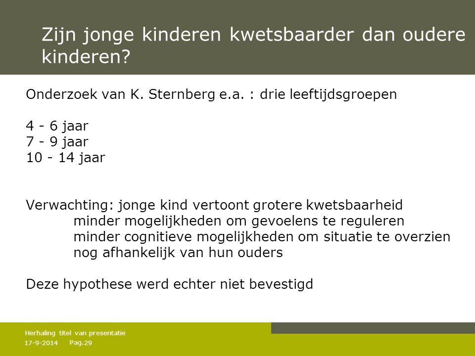 Pag. Zijn jonge kinderen kwetsbaarder dan oudere kinderen? Onderzoek van K. Sternberg e.a. : drie leeftijdsgroepen 4 - 6 jaar 7 - 9 jaar 10 - 14 jaar