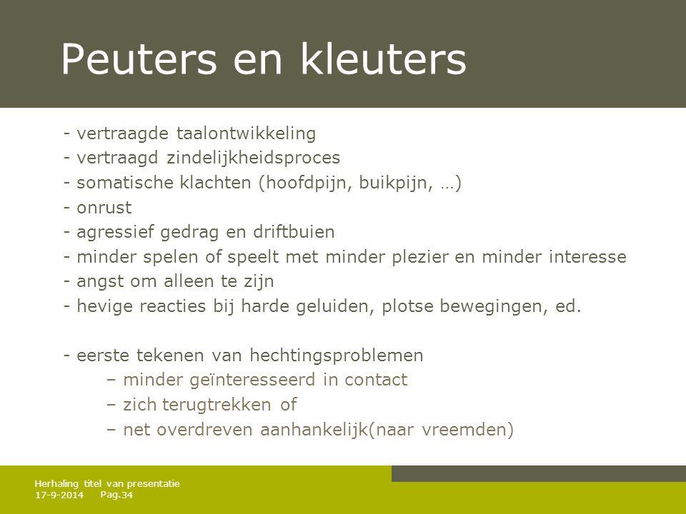 Pag. Peuters en kleuters - vertraagde taalontwikkeling - vertraagd zindelijkheidsproces - somatische klachten (hoofdpijn, buikpijn, …) - onrust - agre