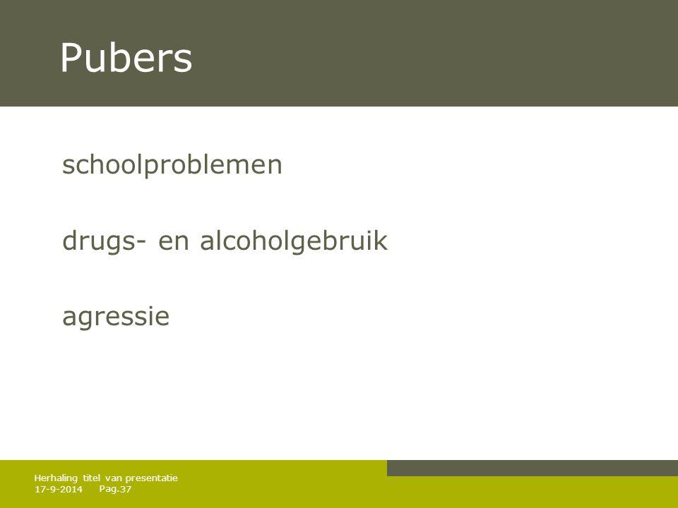Pag. Pubers schoolproblemen drugs- en alcoholgebruik agressie 17-9-201437 Herhaling titel van presentatie