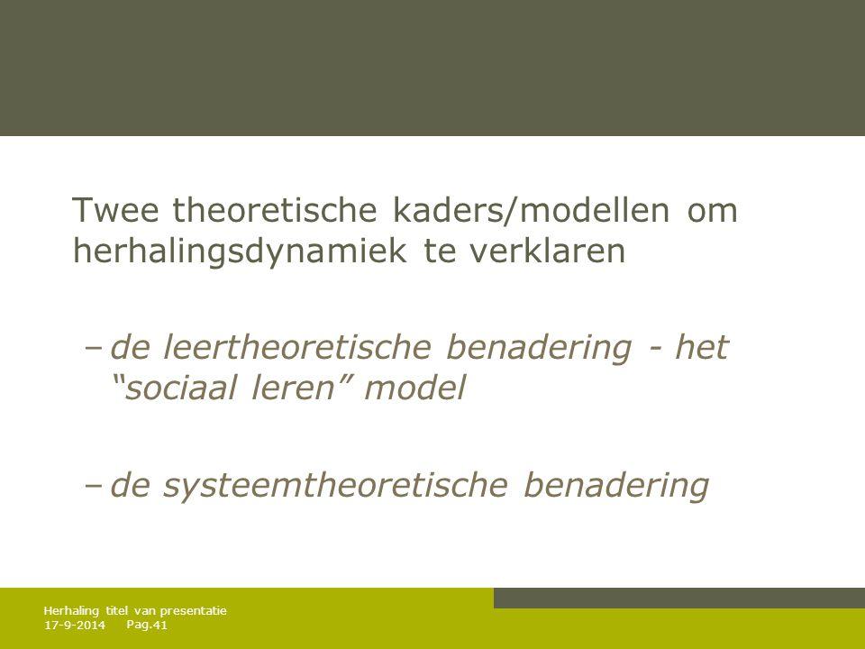 """Pag. Twee theoretische kaders/modellen om herhalingsdynamiek te verklaren –de leertheoretische benadering - het """"sociaal leren"""" model –de systeemtheor"""