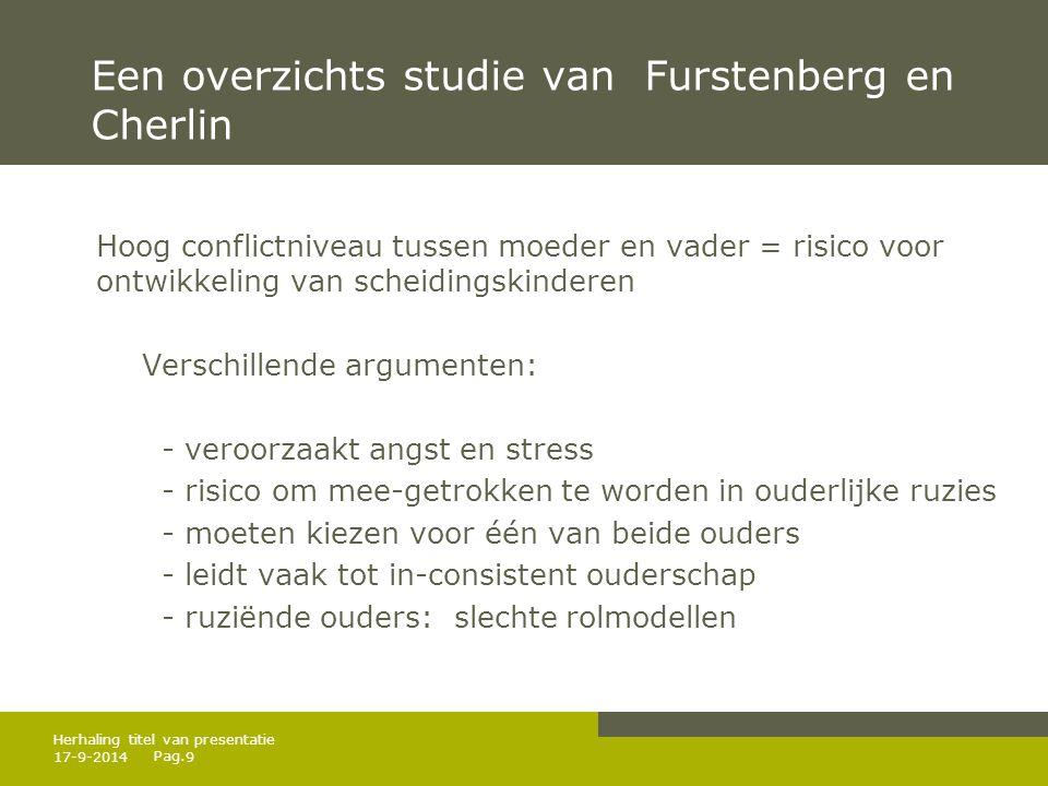 Pag. Een overzichts studie van Furstenberg en Cherlin Hoog conflictniveau tussen moeder en vader = risico voor ontwikkeling van scheidingskinderen Ver