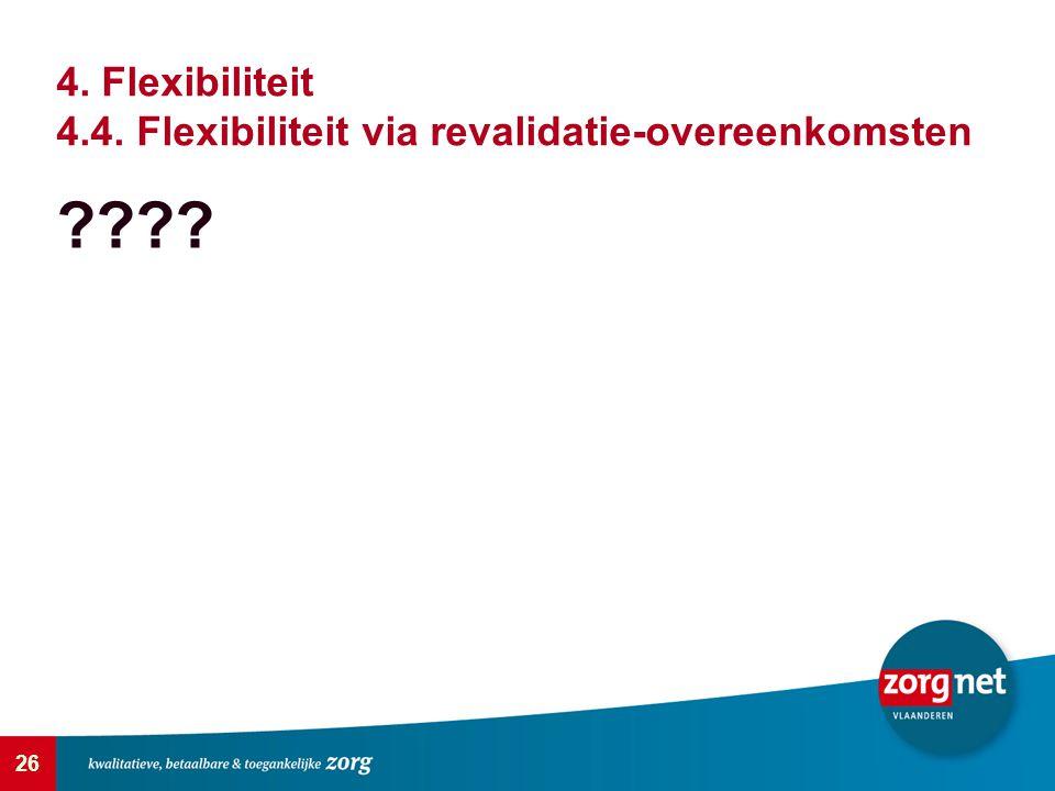 26 ???? 4. Flexibiliteit 4.4. Flexibiliteit via revalidatie-overeenkomsten