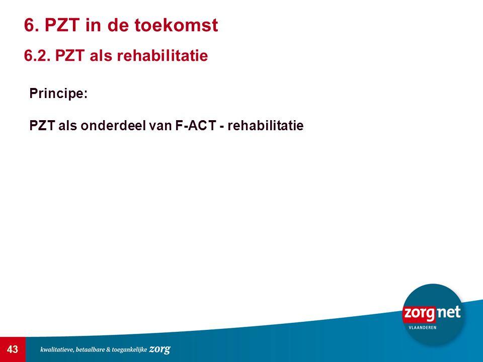 43 Principe: PZT als onderdeel van F-ACT - rehabilitatie 6. PZT in de toekomst 6.2. PZT als rehabilitatie