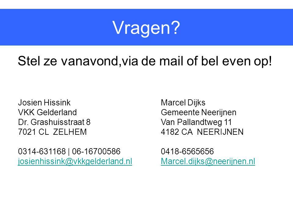 Vragen? Stel ze vanavond,via de mail of bel even op! Josien Hissink VKK Gelderland Dr. Grashuisstraat 8 7021 CL ZELHEM 0314-631168 | 06-16700586 josie