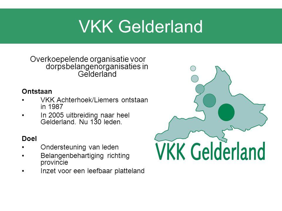 VKK Gelderland Overkoepelende organisatie voor dorpsbelangenorganisaties in Gelderland Ontstaan VKK Achterhoek/Liemers ontstaan in 1987 In 2005 uitbre