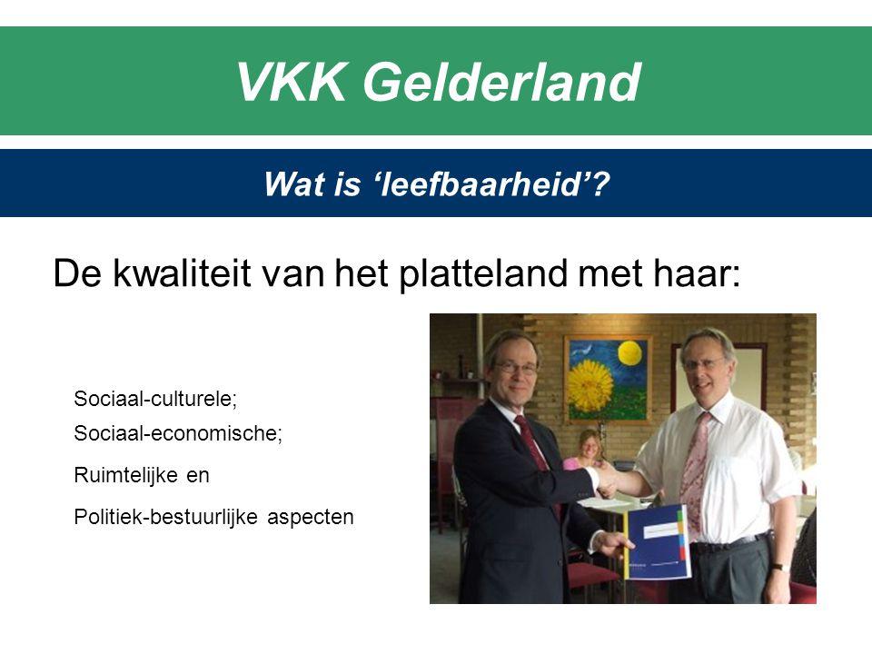 Sociaal-culturele; Sociaal-economische; VKK Gelderland Wat is 'leefbaarheid'? De kwaliteit van het platteland met haar: Ruimtelijke en Politiek-bestuu