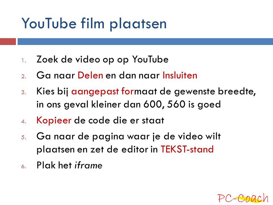 YouTube film plaatsen 1. Zoek de video op op YouTube 2. Ga naar Delen en dan naar Insluiten 3. Kies bij aangepast formaat de gewenste breedte, in ons