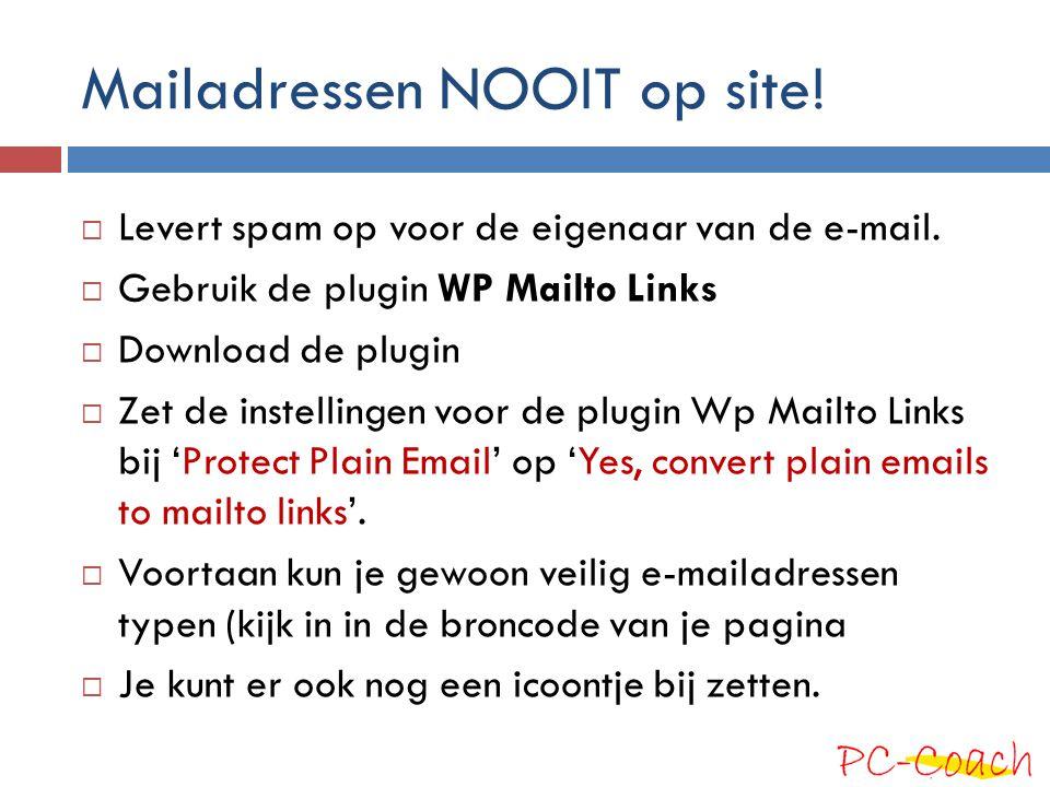 Mailadressen NOOIT op site!  Levert spam op voor de eigenaar van de e-mail.  Gebruik de plugin WP Mailto Links  Download de plugin  Zet de instell