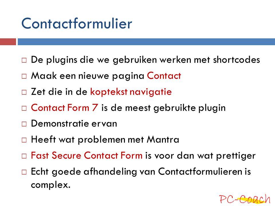 Contactformulier  De plugins die we gebruiken werken met shortcodes  Maak een nieuwe pagina Contact  Zet die in de koptekst navigatie  Contact For