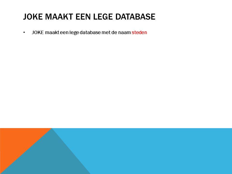 JOKE MAAKT EEN LEGE DATABASE JOKE maakt een lege database met de naam steden