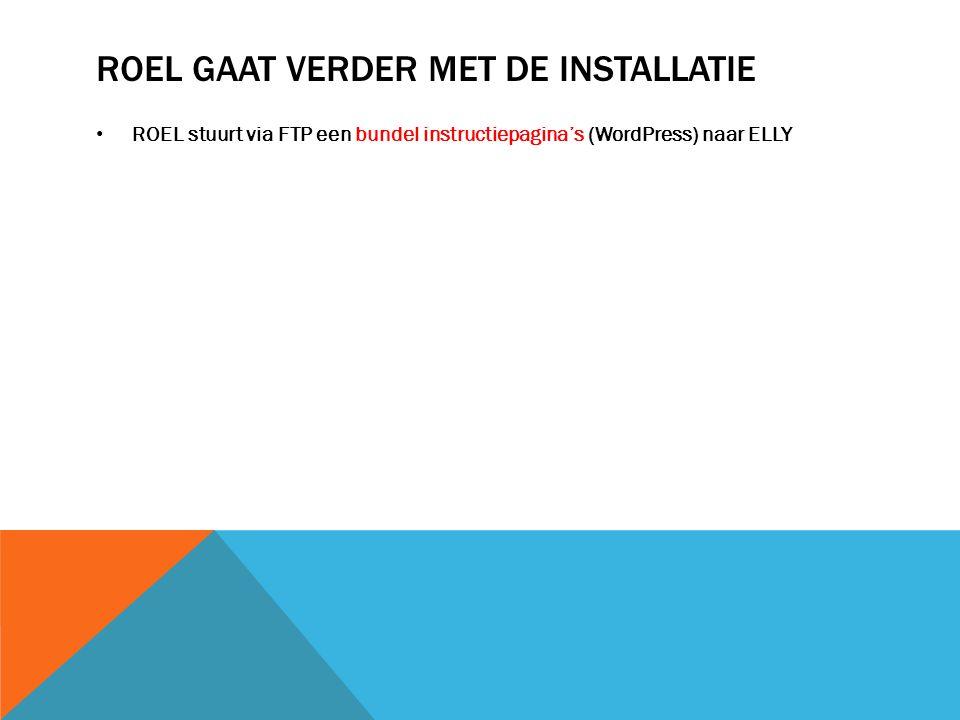 ROEL GAAT VERDER MET DE INSTALLATIE ROEL stuurt via FTP een bundel instructiepagina's (WordPress) naar ELLY