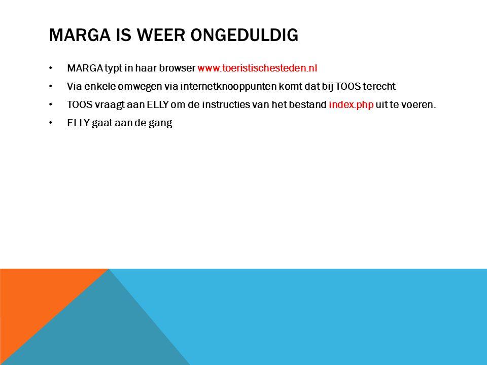 MARGA IS WEER ONGEDULDIG MARGA typt in haar browser www.toeristischesteden.nl Via enkele omwegen via internetknooppunten komt dat bij TOOS terecht TOOS vraagt aan ELLY om de instructies van het bestand index.php uit te voeren.