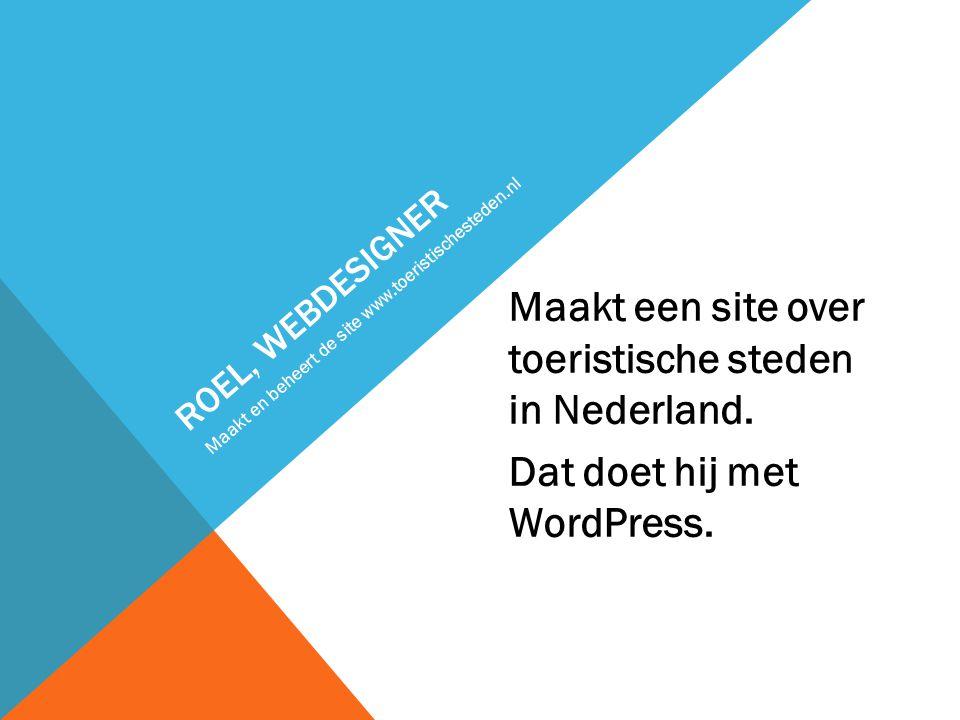 ROEL, WEBDESIGNER Maakt een site over toeristische steden in Nederland.