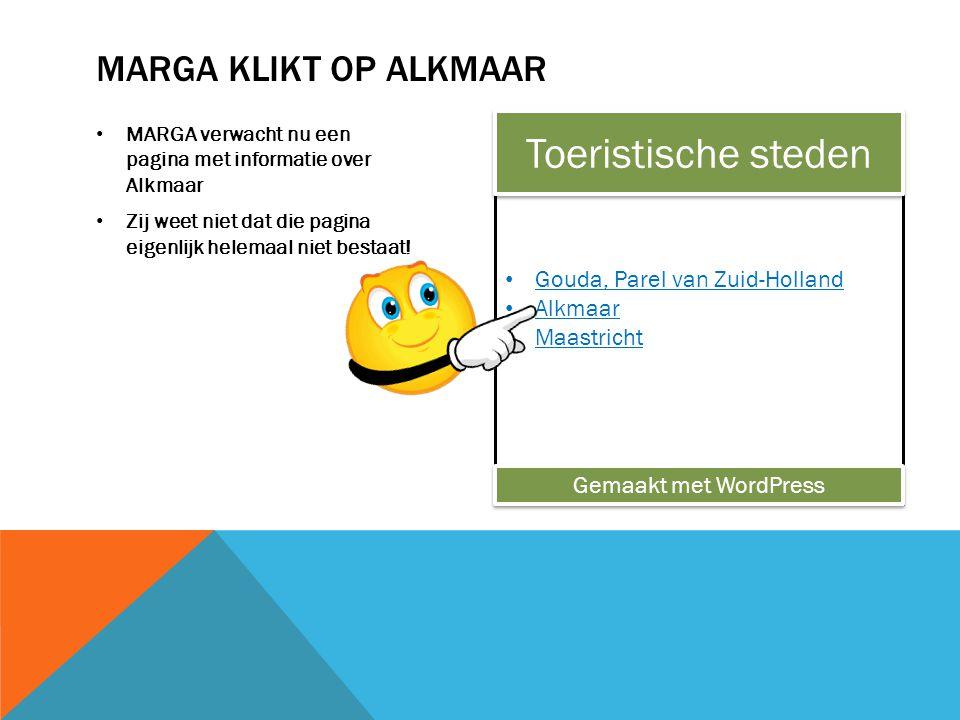 Gouda, Parel van Zuid-Holland Alkmaar Maastricht MARGA verwacht nu een pagina met informatie over Alkmaar Zij weet niet dat die pagina eigenlijk helemaal niet bestaat.
