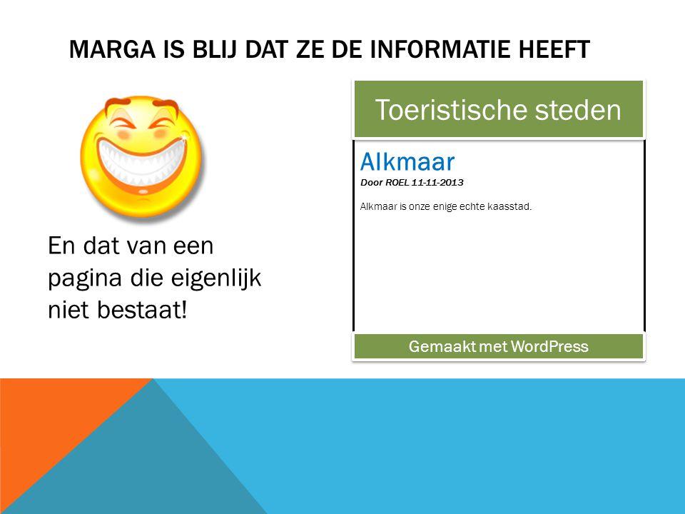 MARGA IS BLIJ DAT ZE DE INFORMATIE HEEFT Alkmaar Door ROEL 11-11-2013 Alkmaar is onze enige echte kaasstad.