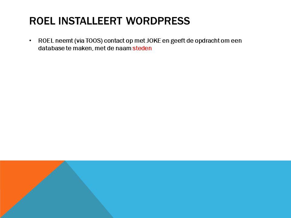 ROEL INSTALLEERT WORDPRESS ROEL neemt (via TOOS) contact op met JOKE en geeft de opdracht om een database te maken, met de naam steden