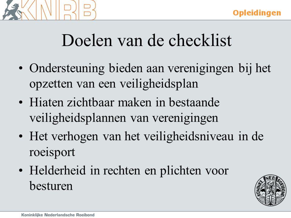 Doelen van de checklist Ondersteuning bieden aan verenigingen bij het opzetten van een veiligheidsplan Hiaten zichtbaar maken in bestaande veiligheids