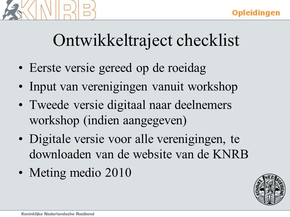 Ontwikkeltraject checklist Eerste versie gereed op de roeidag Input van verenigingen vanuit workshop Tweede versie digitaal naar deelnemers workshop (