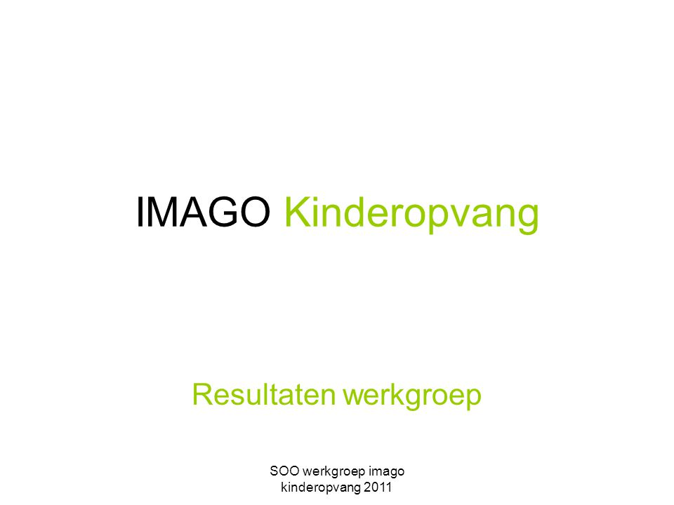SOO werkgroep imago kinderopvang 2011 Resultaten werkgroep IMAGO Kinderopvang
