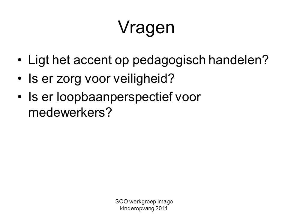 SOO werkgroep imago kinderopvang 2011 Vragen Ligt het accent op pedagogisch handelen? Is er zorg voor veiligheid? Is er loopbaanperspectief voor medew