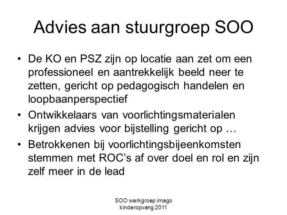 SOO werkgroep imago kinderopvang 2011 Advies aan stuurgroep SOO De KO en PSZ zijn op locatie aan zet om een professioneel en aantrekkelijk beeld neer