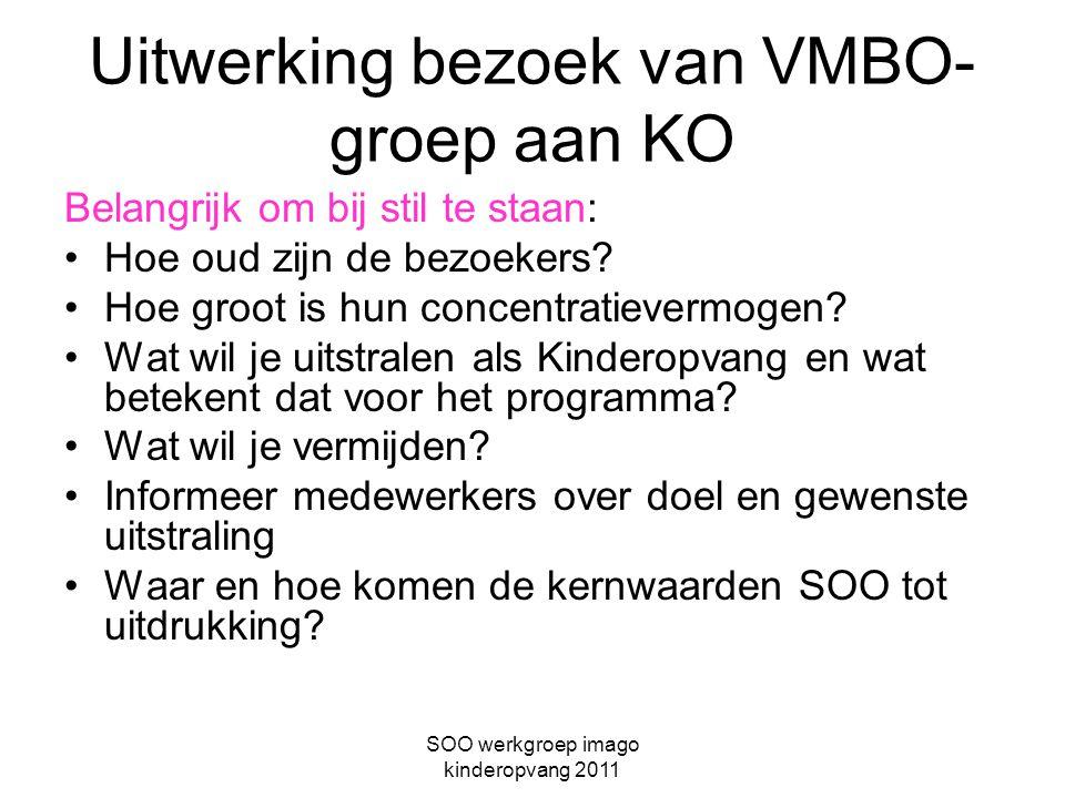 SOO werkgroep imago kinderopvang 2011 Uitwerking bezoek van VMBO- groep aan KO Belangrijk om bij stil te staan: Hoe oud zijn de bezoekers? Hoe groot i
