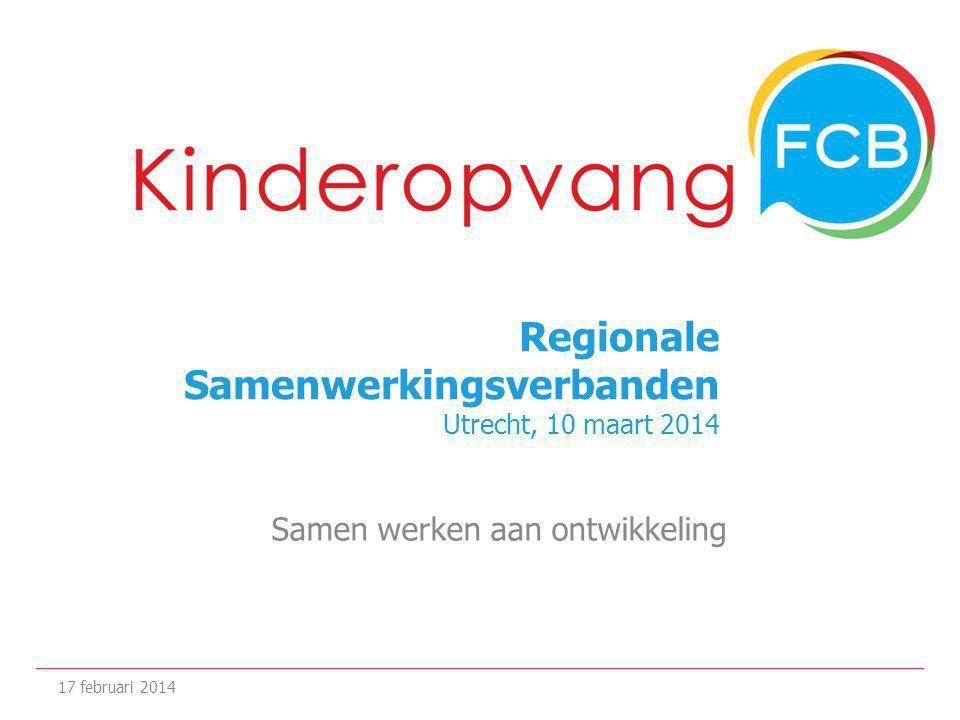 Regionale Samenwerkingsverbanden Utrecht, 10 maart 2014 Samen werken aan ontwikkeling 17 februari 2014