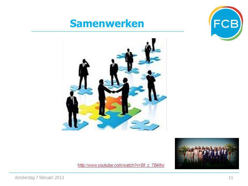 Samenwerken donderdag 7 februari 201311 http://www.youtube.com/watch?v=Bf_z_7B4Ifw