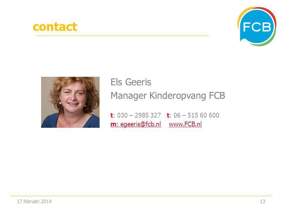 contact Els Geeris Manager Kinderopvang FCB t: 030 – 2985 327 t: 06 – 515 60 600 m: egeeris@fcb.nlm: egeeris@fcb.nl www.FCB.nlwww.FCB.nl 17 februari 201413