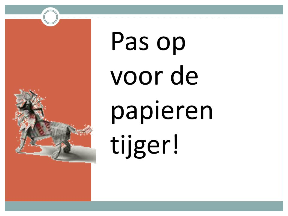 Pas op voor de papieren tijger!