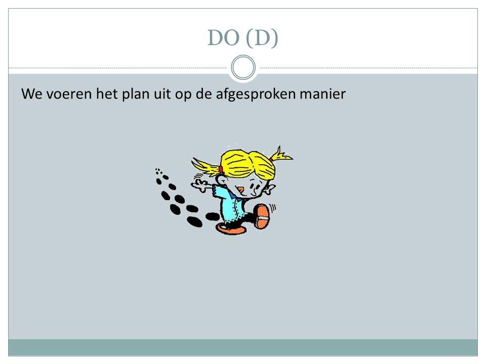 DO (D) We voeren het plan uit op de afgesproken manier