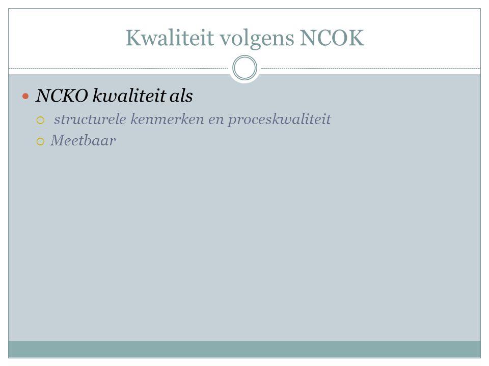 Kwaliteit volgens NCOK NCKO kwaliteit als  structurele kenmerken en proceskwaliteit  Meetbaar