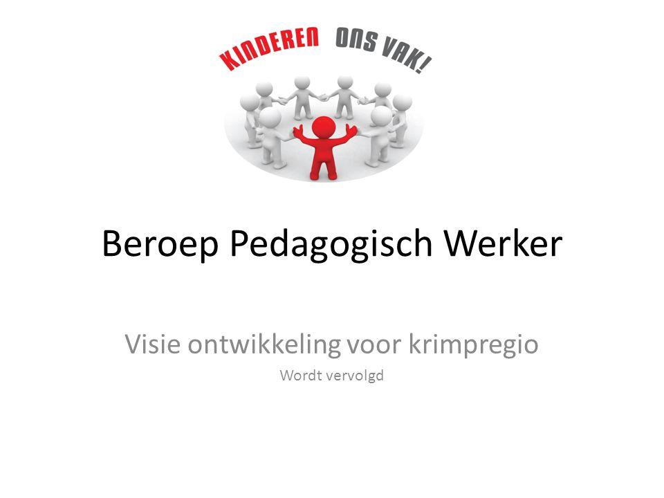 Beroep Pedagogisch Werker Visie ontwikkeling voor krimpregio Wordt vervolgd