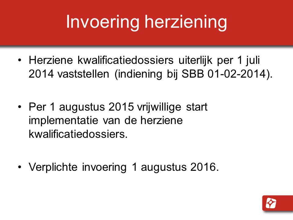 Invoering herziening Herziene kwalificatiedossiers uiterlijk per 1 juli 2014 vaststellen (indiening bij SBB 01-02-2014).