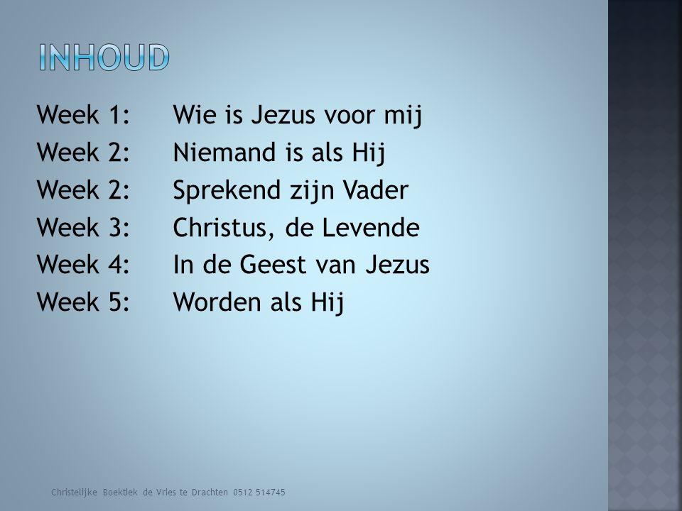 Week 1: Wie is Jezus voor mij Week 2: Niemand is als Hij Week 2:Sprekend zijn Vader Week 3: Christus, de Levende Week 4:In de Geest van Jezus Week 5:W